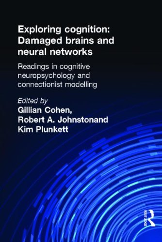 Exploring Cognition: Damaged Brains and Neural Networks Readings in Cognitive Neuropsychology and ...