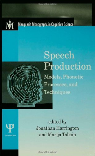 Speech Production: Models, Phonetic Processes, and Techniques (Macquarie Monographs in Cognitive ...