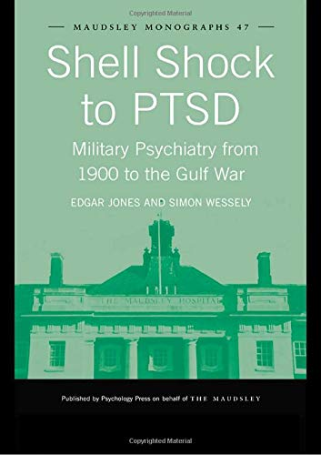 9781841695808: Shell Shock to PTSD: Military Psychiatry from 1900 to the Gulf War (Maudsley Series)