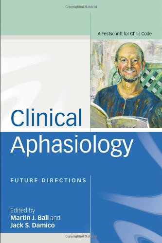 9781841696706: Clinical Aphasiology: Future Directions: A Festschrift for Chris Code