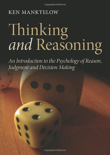 Thinking and Reasoning: An Introduction to the Psychology of Reason, Judgment and Decision Making: ...