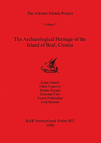 9781841710167: Adriatic Islands Project, Vol 2: The Archaeological Heritage of the Island of Brac, Croatia (British Archaeological Reports International Series)