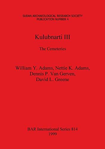 Kulubnarti III: The Cemeteries: [BAR international series,: Adams, William Y.