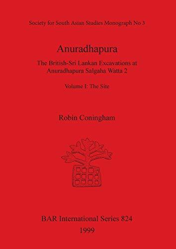 9781841710365: Anuradhapura: The British-Sri Lankan Excavations at Anuradhapura Salgaha Watta 2, Volume 1 - The Site (BAR International Series)