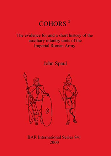 Cohors 2: The Evidence for and a Short History of the Auxiliary Infantry Units of the Imperial Ro...
