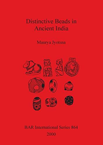 Distinctive Beads in Ancient India (British Archaeological Reports (BAR) International): Jyotsna, ...