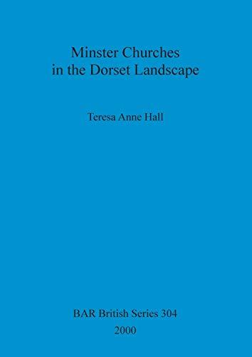 MINSTER CHURCHES IN THE DORSET LANDSCAPE.: Hall, Teresa Anne.