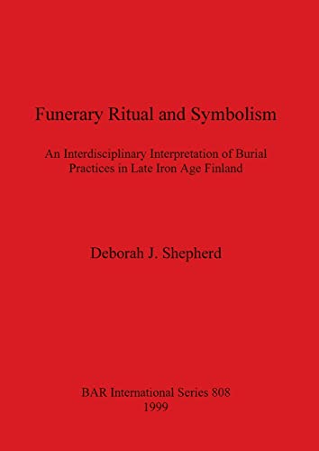 9781841711133: Funerary Ritual and Symbolism: An interdisciplinary interpretation of burial practices in Late Iron Age Finland (British Archaeological Reports International Series)
