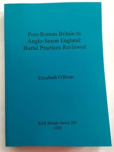 9781841711188: Post-Roman Britain to Anglo-Saxon England: Burial Practices Reviewed (British Archaeological Reports British Series)