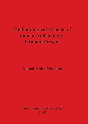9781841711348: Methodical Aspects of Iranian Archaeology: Past and Present (British Archaeological Reports International Series)
