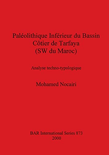 Pal?olithique Inf?rieur du Bassin C?tier de Tarfaya (SW du Maroc): Analyse Techno-Typologique (BAR,...