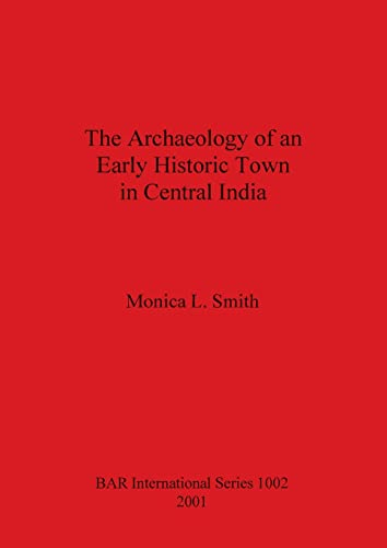 9781841711973: The Archaeology of an Early Historic Town in Central India (BAR S)