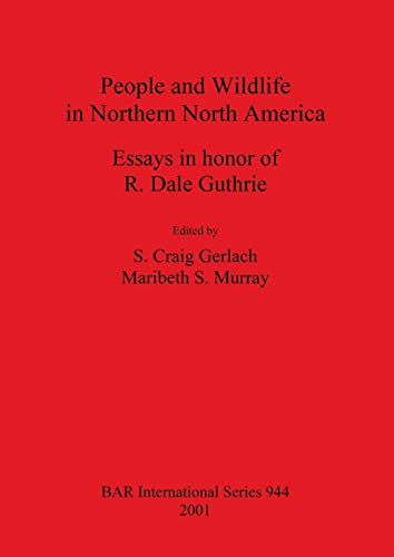 9781841712369: People and Wildlife in Northern North America: Essays in honor of R Dale Guthrie (BAR International Series)