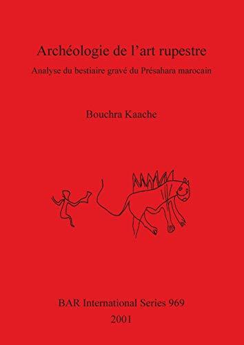 Archeologie de l'art rupestre: Analyse du bestiaire grave du Presahara marocain (British ...