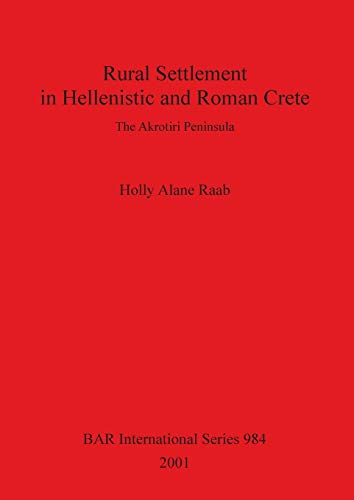 Rural Settlement in Hellenistic and Roman Crete (British Archaeological Reports British Series): ...