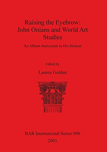 9781841712772: Raising the Eyebrow: John Onians and World Art Studies (bar s) (BAR International Series)