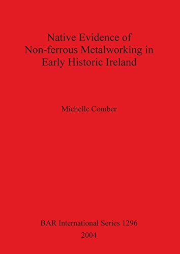 9781841713809: Native Evidence of Non-ferrous Metalworking in Early Historic Ireland (Bar S)