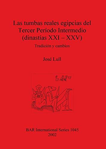 9781841714264: Las tumbas reales egipcias del Tercer Período Intermedio (dinastías XXI - XXV): Tradición y cambios: Tradicion Y Cambios (BAR International Series)