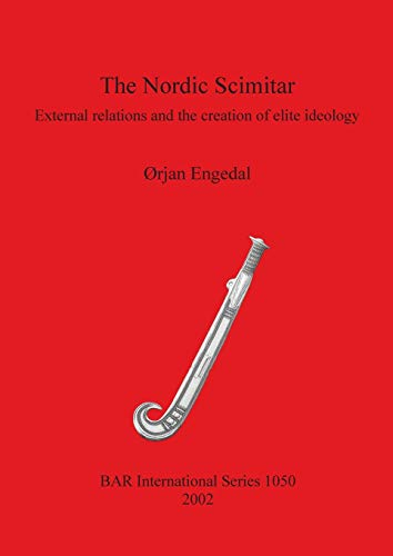 9781841714318: The Nordic Scimitar: External relations and the creation of elite ideology (BAR International Series)