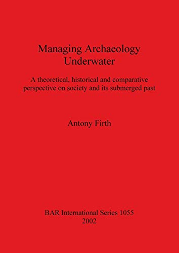 Managing Archaeology Underwater: A theoretical, historical and comparative perspective on society ...