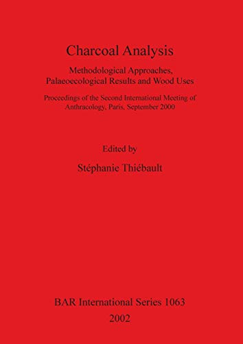 9781841714431: Charcoal Analysis: Methodological Approaches, Palaeoecological Results and Wood Uses (BAR International Series)