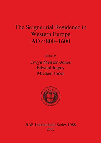 9781841714660: The Seigneurial Residence in Western Europe AD c.800-1600 (BAR International Series)