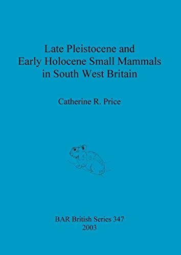9781841714851: Late Pleistocene and Early Holocene Small Mammals in South West Britain: Environmental and taphonomic implications and their role in archaeological research (BAR British Series)