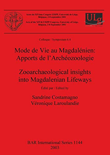 9781841715162: Zooarchaeological insights into Magdalenian Lifeways: Acts of the XIVth UISPP Congress, University of Liege, Belgium, 2-8 September 2001, Colloque/Symposium 6.4 (BAR International Series)