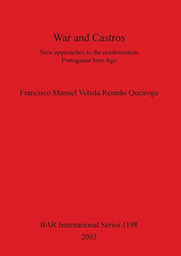 9781841715636: War and Castros: New approaches to the Northwestern Portuguese Iron Age (BAR International)