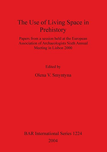 The Use of Living Space in Prehistory: Papers from a session held at the European Association of ...