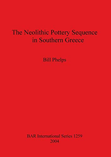9781841716176: The Neolithic Pottery Sequence in Southern Greece (Bar International Series)