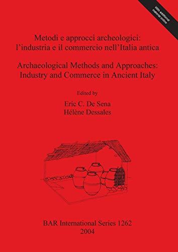 Metodi e approcci archaologici: l'industria e il commercio nell'Italia antica/...