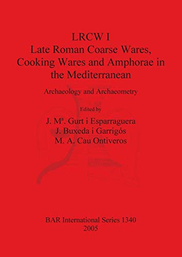 LRCW 1. LATE ROMAN COARSE WARES, COOKING WARES AND AMPHORAE IN THE MEDITERRANEAN. ARCHAEOLOGY AND...