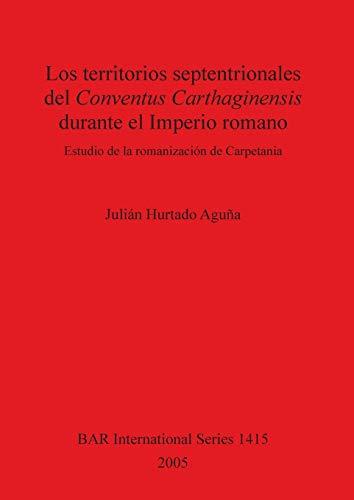 Los territorios septentrionales del Conventus Carthaginensis durante el Imperio romano. Estudio de ...