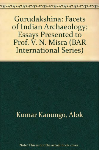 Gurudakshina: Facets of Indian Archaeology; Essays presented to Prof. V. N. Misra (British ...