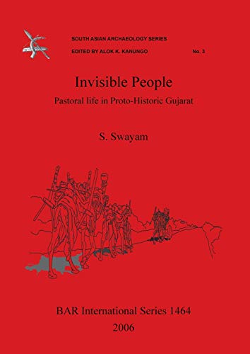 Invisible People: Pastoral Life in Proto - Historic Gujarat. BAR International Series 1464. South ...