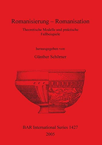 9781841718668: Romanisierung - Romanisation Theoretische Modelle und Praktische Fallbeispiele (British Archaeological Reports International Series)