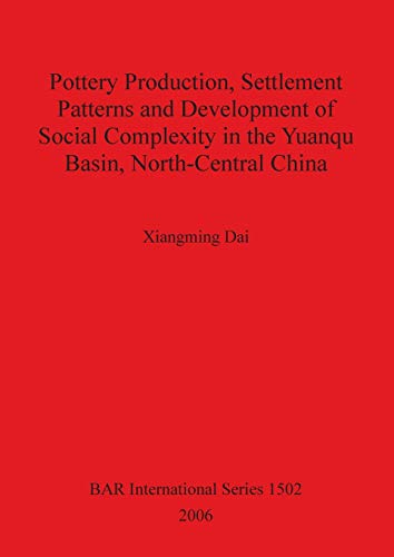 9781841719399: Pottery Production, Settlement Patterns and Development of Social Compexity in the Yuanqu Basin, North-Central China (BAR International Series)