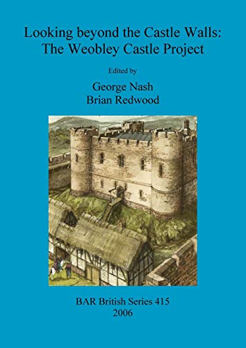Looking Beyond the Castle Walls: The Weobley Castle Project (British Archaeological Reports British...