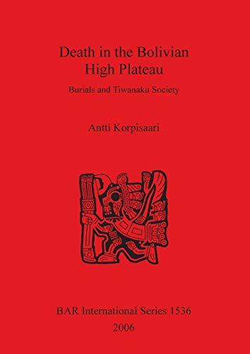 Death in the Bolivian High Plateau: Burials: Antti Korpisaari