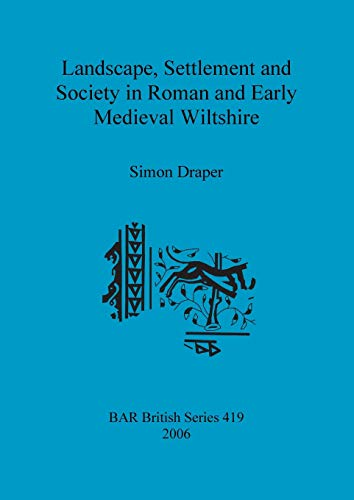 9781841719764: Landscape, Settlement and Society in Roman and Early Medieval Wiltshire (BAR British Series)