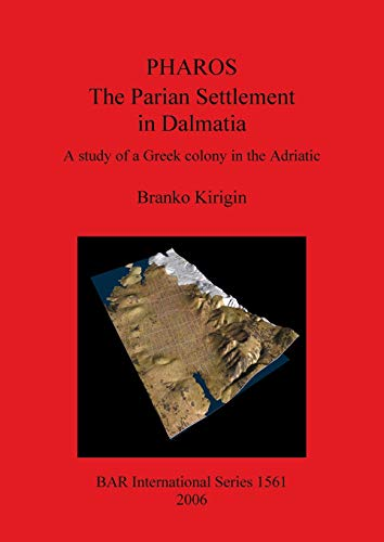 9781841719917: PHAROS: The Parian Settlement in Dalmatia: A study of a Greek colony in the Adriatic: 1561 (BAR International Series)