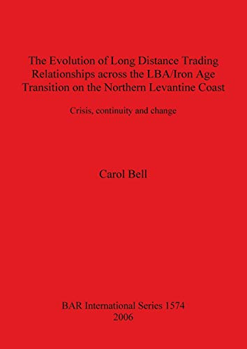 9781841719993: The Evolution of Long Distance Trading Relationships across the LBA/Iron Age transition on the Northern Levantine Coast: Crisis, Continuity and Change (BAR International Series)