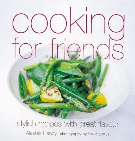 Cooking for Friends - Stylish Recipes with Great Flavours