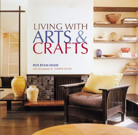 Living with Arts and Crafts: Shaw, Ros Byam