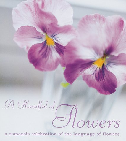 A Handful of Flowers: A Romantic Celebration: Cookie Lee