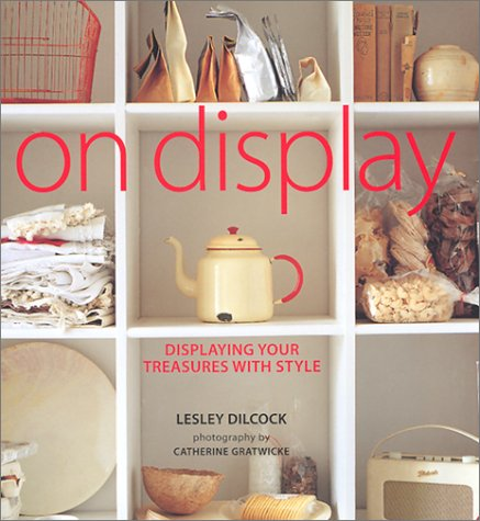 On Display: Displaying Your Treasures With Style: Lesley Dilcock