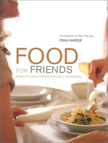 9781841722788: Food for Friends: Simply Delicious Menus for Easy Entertaining