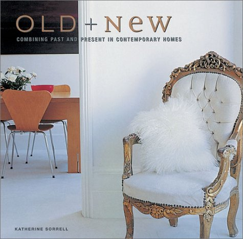9781841723181: Old & New: Combining Past and Present in Contemporary Homes