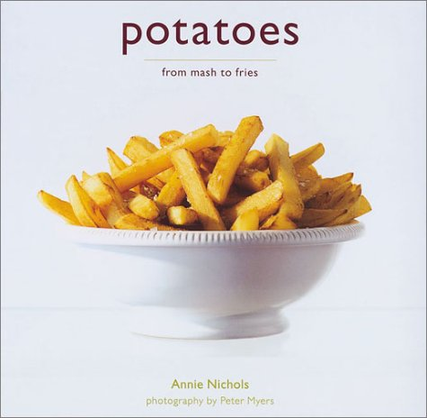 Potatoes: From Mash to Fries: Annie Nichols